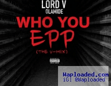 Lord V - Who You Epp Ft. Olamide